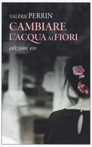 Cambiare l'acqua ai fiori il romanzo di Valérie Perrin