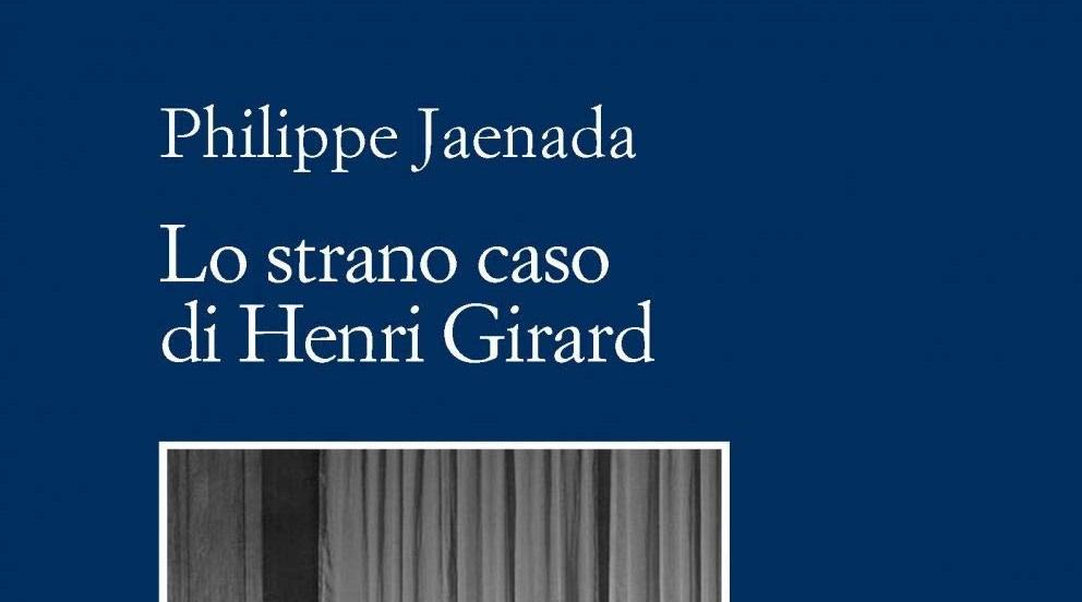 Lo strano caso di Henri Girard un romanzo di Philippe Jaenada.