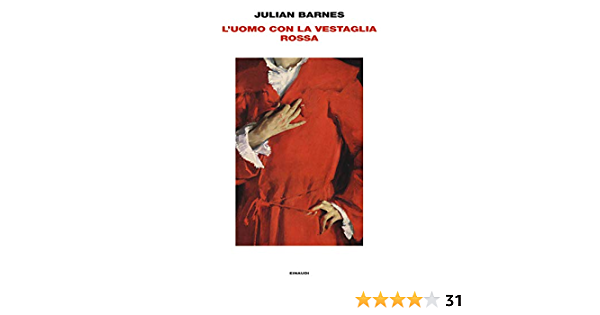 L'uomo con la vestaglia rossa. Romanzo-saggio di Julian Barnes.