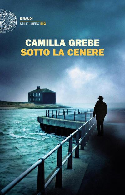 Sotto la cenere, il romanzo di Camilla Grebe, da Einaudi 2021.